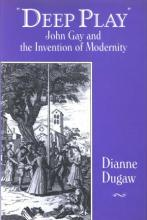"""Book cover for """"""""Deep Play"""" John Gay and the Invention of Modernity"""""""