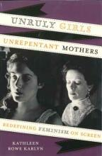 Unruly Girls Unrepentant Mothers